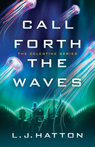 Call Forth the Waves - L.J. Hatton