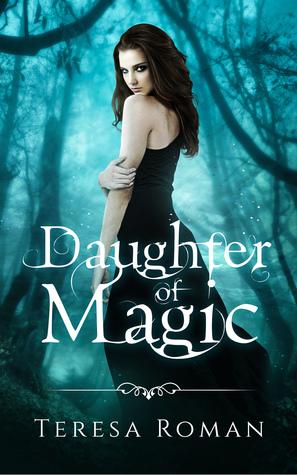 Book Blitz: Excerpt from Daughter of Magic by TeresaRoman
