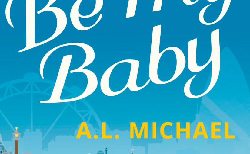 Blog Tour: Excerpt: Be My Baby by A.L. Michael @ALMichael_ @HQDigitalUK @NeverlandBT