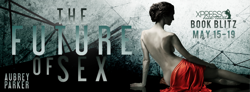 The Future of Sex by Aubrey Parker