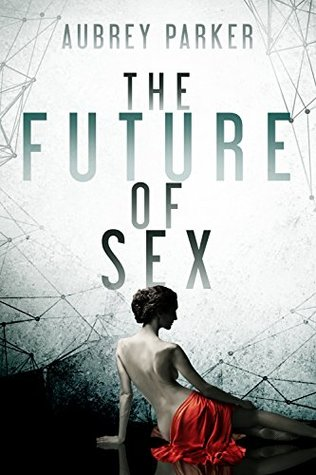 The Future of Sex - Aubrey Parker