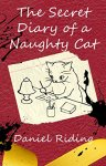 The Secret Diary of a Naughty Cat - Daniel Riding