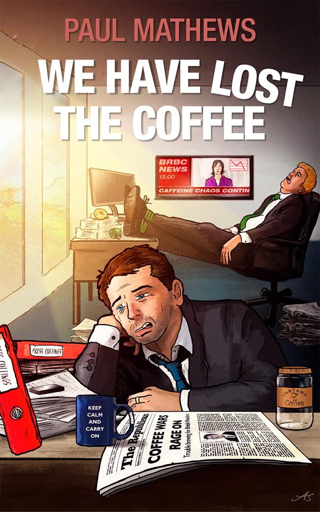 #BlogTour: We Have Lost The Coffee by Paul Mathews @QuiteFunnyGuy #Interview