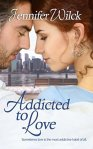 Addicted to Love - Jennifer Wilck