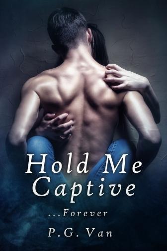 Hold me Captive...Forever - P.G. Van