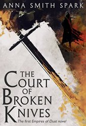 The Court of Broken Knives - Anna Smith Spark
