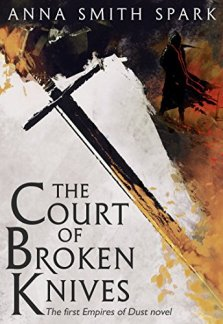 The Court of Broken Knives - Anna Smith Spark