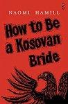 How to Be a Kosovan Bride - Naomi Hamill
