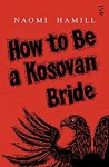 How to Be a Kosovan Bride - Naomi Hamill