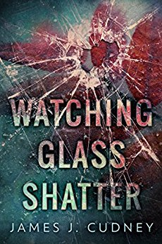 Most Popular Reviews 2017: Watching Glass Shatter by James J. Cudney @jamescudney4 @CreativiaPub