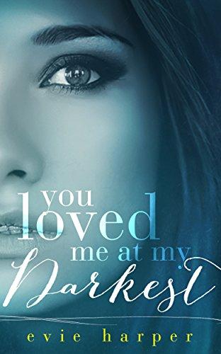 You Loved Me At My Darkest - Evie Harper