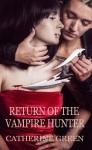 Return of the Vampire Hunter - Catherine Green