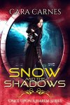 Snow and the Shadows - Cara Carnes