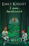 Emily Knight I am…Awakened - A. Bello