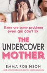 The Undercover Mother - Emma Robinson