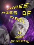 Three Ages of Man - Janet Gogerty